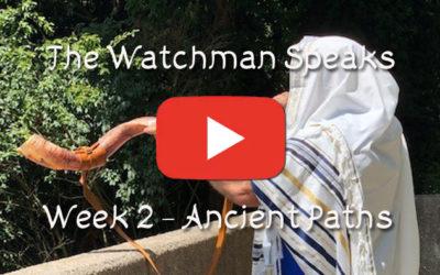 The Old Watchman Speaks – Week 2 – Ancient Paths