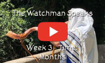 The Watchman Speaks – Week 3 – Time: Months
