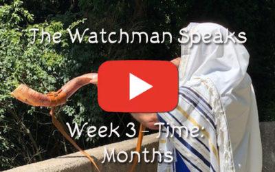 The Watchman Speaks – Week 3 – Time: Months