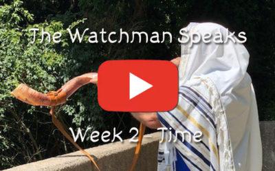 The Watchman Speaks – Week 2-Time