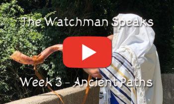 The Watchman Speaks – Week 3 – Ancient Paths