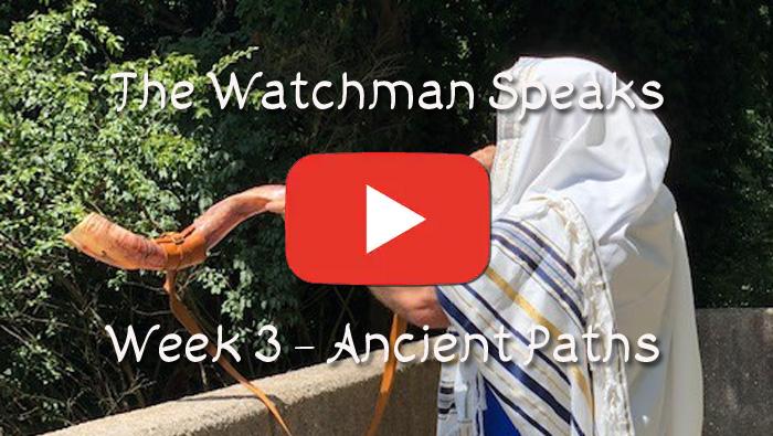 The Watchman Speaks - Week 3 - Ancient Paths