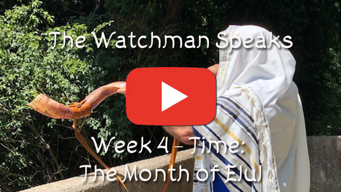 The Watchman Speaks - Week 4 - Time: The Month of Elul